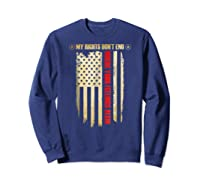 My Rights Don't End Where Your Feelings Begin Shirts Sweatshirt Navy