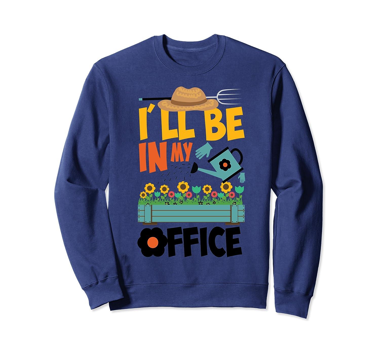 I'll Be In My Office Garden Cute Gardener Summer Funny Gift Sweatshirt
