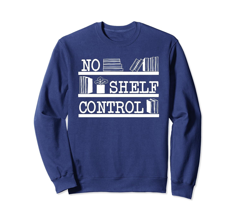 No Shelf Control Sweatshirt Unisex Tshirt