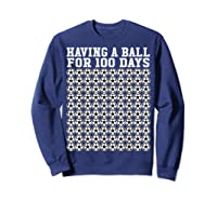 Soccer Ball 100 Days Of School Shirt Player Tea Boy Gift Sweatshirt Navy