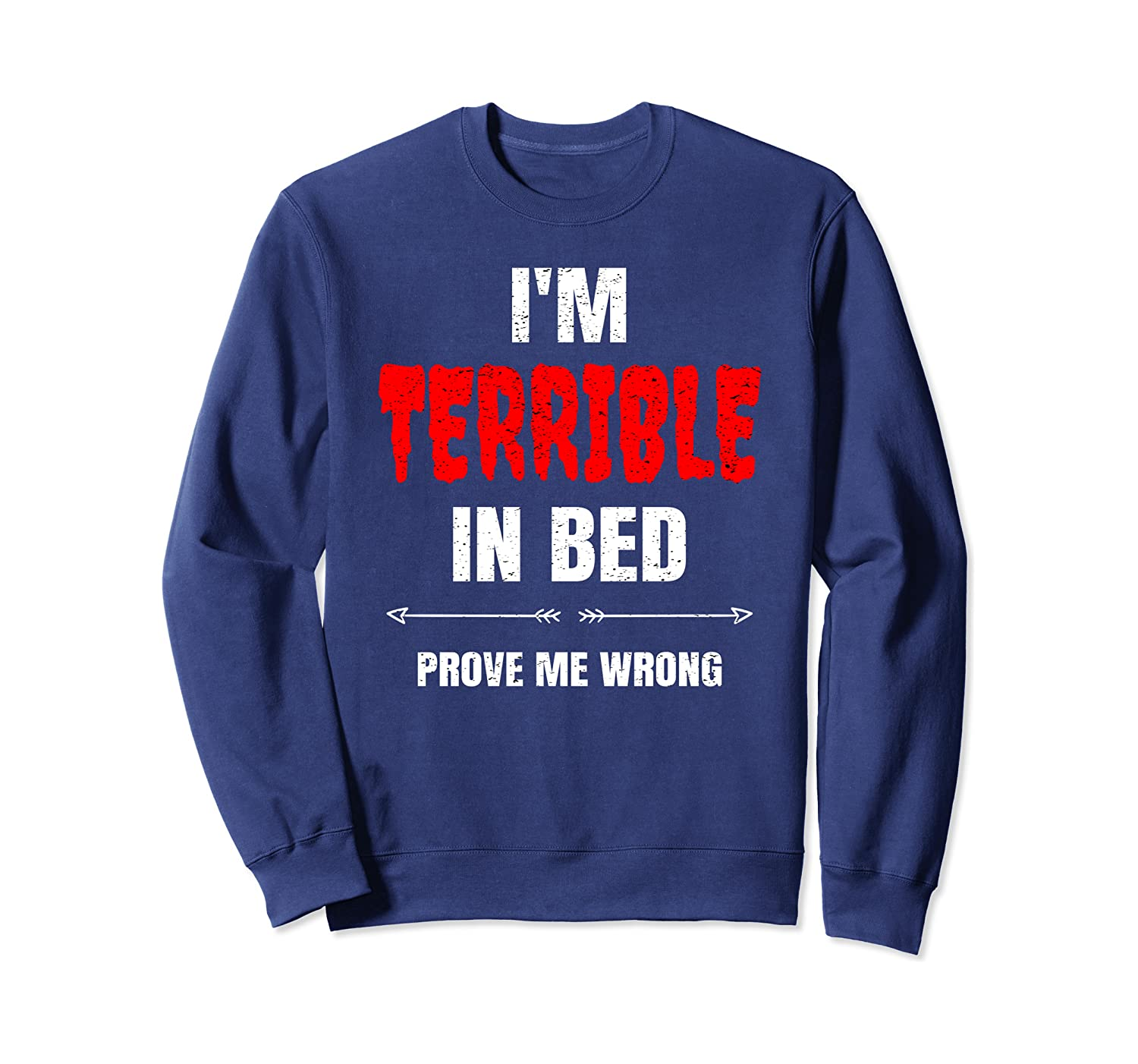 Amazon Com I M Terrible In Bed Prove Me Wrong Funny Meme Quote Sweatshirt Clothing The best memes from instagram, facebook, vine, and twitter about prove me wrong. prove me wrong funny meme quote