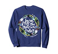 Hope Is The Thing With Thers Em Dickinson Shirts Sweatshirt Navy