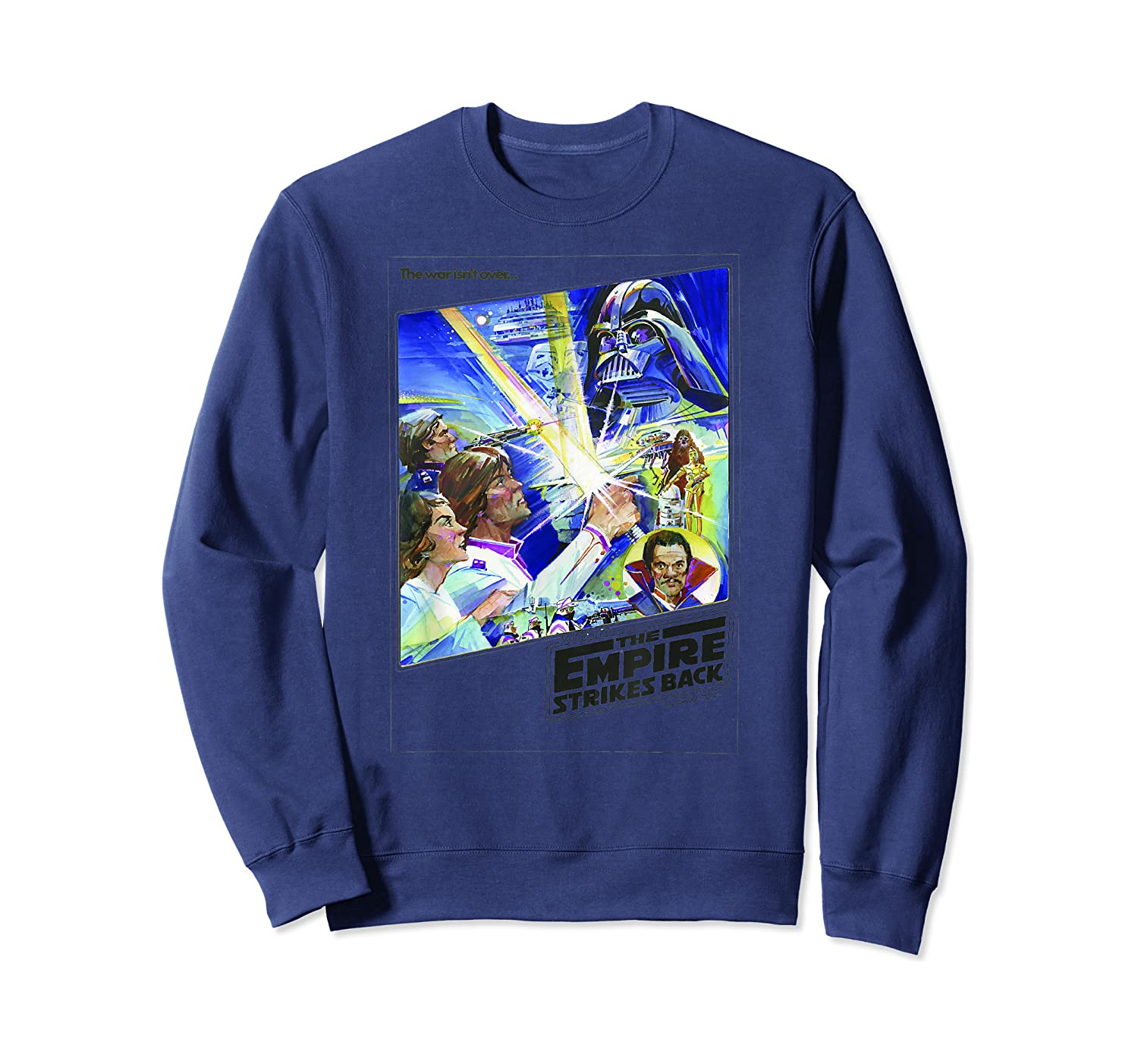 Star Wars The Empire Strikes Back The War Isn't Over Poster T-shirt Crewneck Sweater