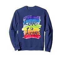 Love, Is Love Rainbow, Gay Lesbian Pride Watercolors Shirts Sweatshirt Navy