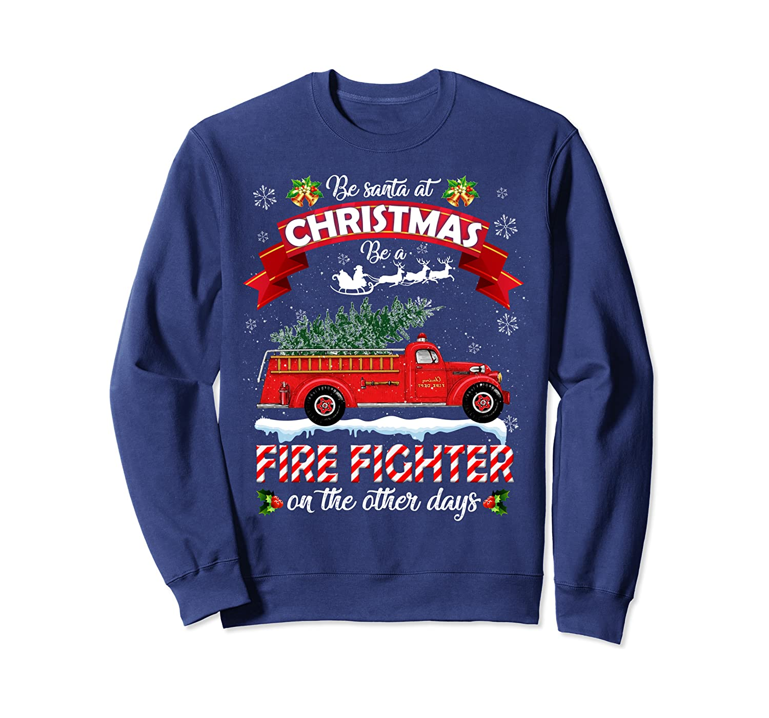 Be Santa At Christmas Be A Fire Fighter On The Other Day Sweatshirt
