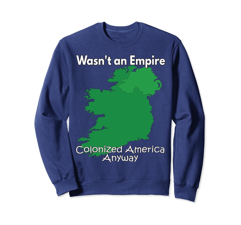 Wasnt an Empire Colonized America Anyway Sweatshirt Unisex Tshirt