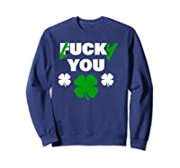 Lucky You Fuck You Funny St Patrick Day Shirts Sweatshirt Navy