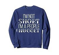 I'm Not Short I'm A People Nugget Shirts Sweatshirt Navy