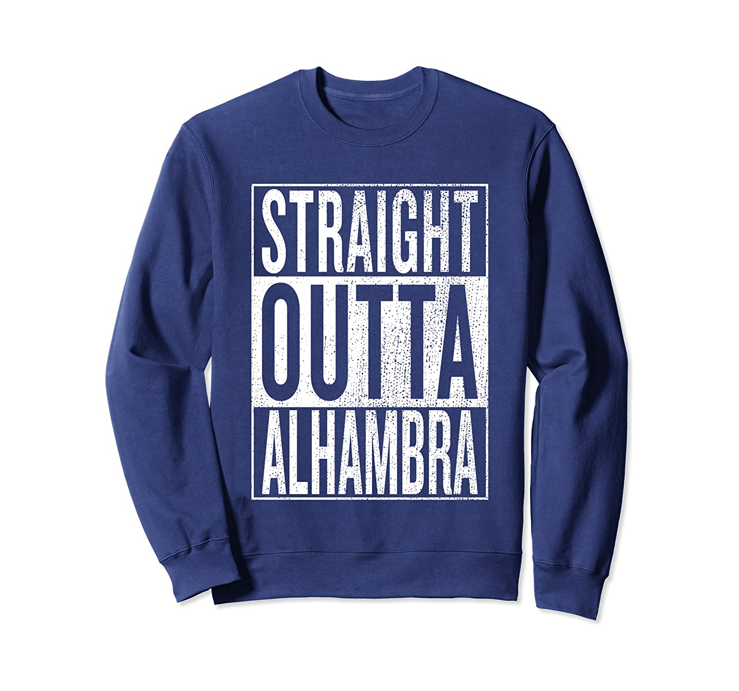 Straight Outta Alhambra Great Travel Outfit & Gift Idea Sweatshirt