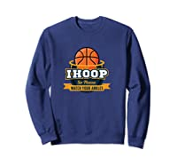Funny Ihoop Watch Your Ankles Basketball Player Coach Gift Shirts Sweatshirt Navy