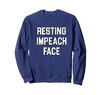Resting Impeach Face Trump Is A Traitor Shirts Sweatshirt Navy