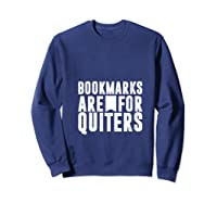 Bookmarks Are For Quitters Gift For Book Lovers Shirts Sweatshirt Navy