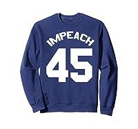 Anti Trump Gift Impeach 45 Premium T Shirt Sweatshirt Navy