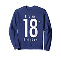 Its My 18th Birthday 18th Birthday Shirts Sweatshirt Navy