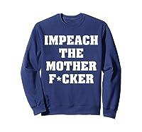 Anti Trump Impeach The Mother Fucker Censored T Shirt Sweatshirt Navy