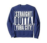 Straight Outta Yuba City T Shirt Sweatshirt Navy