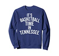 It's Basketball Time In Tennessee College Ball Fan Shirts Sweatshirt Navy