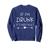 If I'm Drunk It's Her Fault Funny Best Friends T-shirt Sweatshirt Navy
