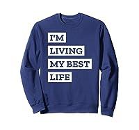 I'm Living My Best Life T-shirt Sweatshirt Navy
