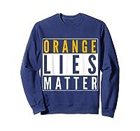 Orange Lies Matter Anti Trump Activist Protest Impeach T Shirt Sweatshirt Navy