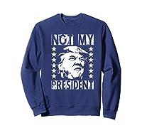 Not My President 2020 Election Impeach Trump Premium T Shirt Sweatshirt Navy