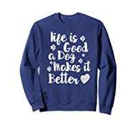 A Dog Makes It Better For Dog Lovers Tshirt T-shirt Sweatshirt Navy