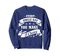 Every Single Day You Make A Choice Happy Self Empowert T Shirt Sweatshirt Navy