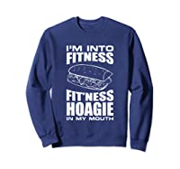I M Into Ness Hoagie In My Mouth Funny Statet T Shirt Sweatshirt Navy