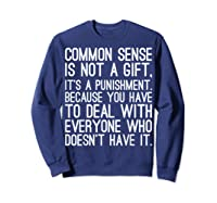 Common Sense Is Not A Gift Its A Punisht T Shirt Sweatshirt Navy