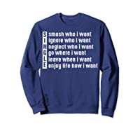 Single Smash Who I Want Ignore Who I Want Neglect Who Tshirt Sweatshirt Navy