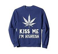 Saint Patrick S Day Kiss Me I M Highrish Funny T Shirt Sweatshirt Navy