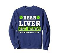 Dear Liver Get Ready Funny Saint Patrick S Day Gift Tshirt Sweatshirt Navy