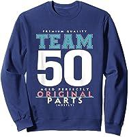 50th Birthday Funny Gift Team Age 50 Years Old T-shirt Sweatshirt Navy