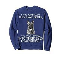 If You Don T Believe They Have Souls German Shepherd Tshirt Sweatshirt Navy