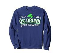Funny Saint Patricks Day Shirt 0 Percent Drunk Shamrock Sweatshirt Navy
