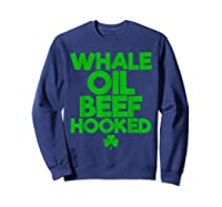Whale Oil Beef Hooked T Shirt Saint Paddy S Day Shirt Sweatshirt Navy