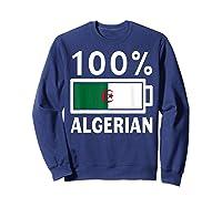 Algeria Flag T Shirt 100 Algerian Battery Power Tee Sweatshirt Navy