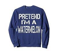 Pretend I'm A Watermelon Lazy Halloween Costume Shirts Sweatshirt Navy