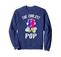 The Coolest Pop Funny Cool Popsicle Father S Day Premium T Shirt Sweatshirt Navy