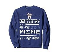 Dentistry By Day Wine By Night Gift Dental Hygienist Shirts Sweatshirt Navy