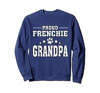 Proud Frenchie Grandpa T Shirt Father S Day Gift Sweatshirt Navy