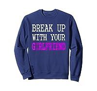 Break Up With Your Girlfriend T Shirt Im Bored Single Shirt Sweatshirt Navy