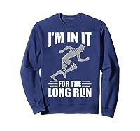 Cute Funny I M In It For The Long Run Running Gift T Shirt Sweatshirt Navy