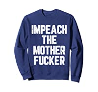 Impeach The Mothetfucker Protest T Shirt Sweatshirt Navy