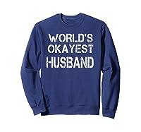 World's Okayest Husband Shirts Sweatshirt Navy