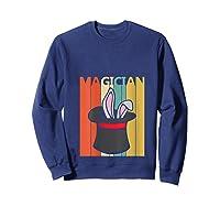Magic Trick Rabbit Out Of A Hat Shirt Magician Gift T Shirt Sweatshirt Navy