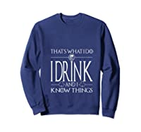 I Drink And I Know Things Saint Patrick Day T Shirt Sweatshirt Navy