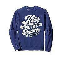 Saint Patrick S Day Kiss Me I M A Runner Funny T Shirt Sweatshirt Navy
