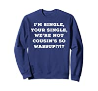 Im Single Shirts For And Woman Now Is Your Chance Sweatshirt Navy