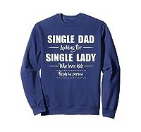 Single Dad Looking For Single Lady T Shirt Loves  Sweatshirt Navy